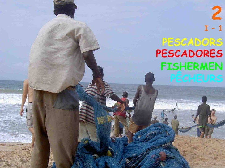 2 I – 1 PESCADORS PESCADORES PÊCHEURS FISHERMEN