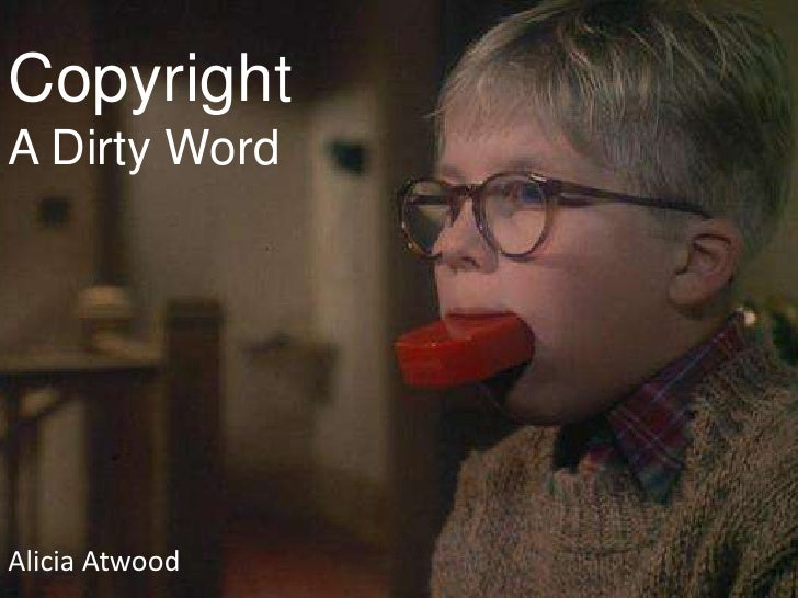 Copyright – A Dirty Word<br />Alicia Atwood<br />Copyright    A Dirty Word<br />Alicia Atwood<br />