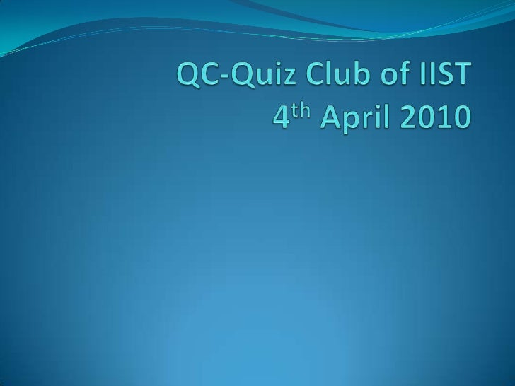 QC-Quiz Club of IIST4th April 2010<br />