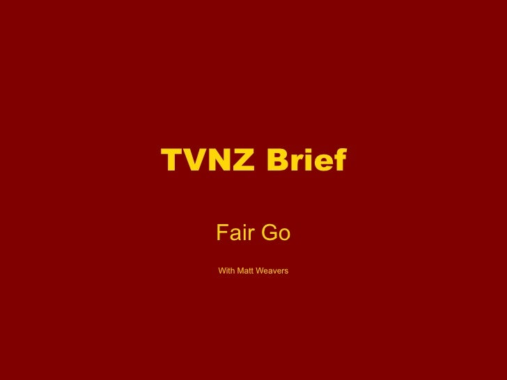 TVNZ Brief Fair Go With Matt Weavers