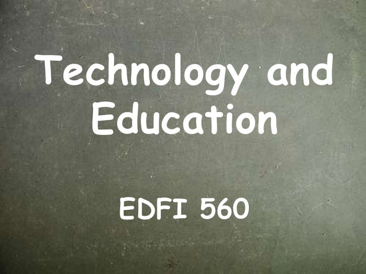 Technology and Education EDFI 560<br />