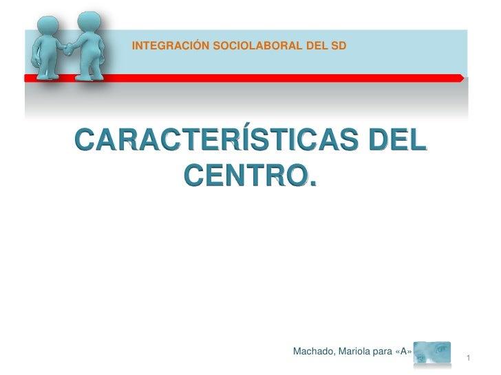 CARACTERÍSTICAS DEL CENTRO.<br />Machado, Mariola para «A»<br />1<br />