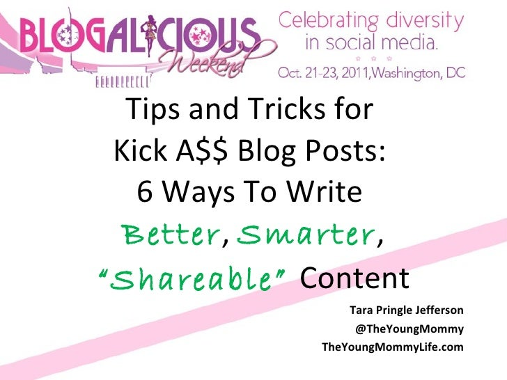 "Tips and Tricks for  Kick A$$ Blog Posts:  6 Ways To Write  Better ,  Smarter ,  ""Shareable""  Content Tara Pringle Jeffers..."