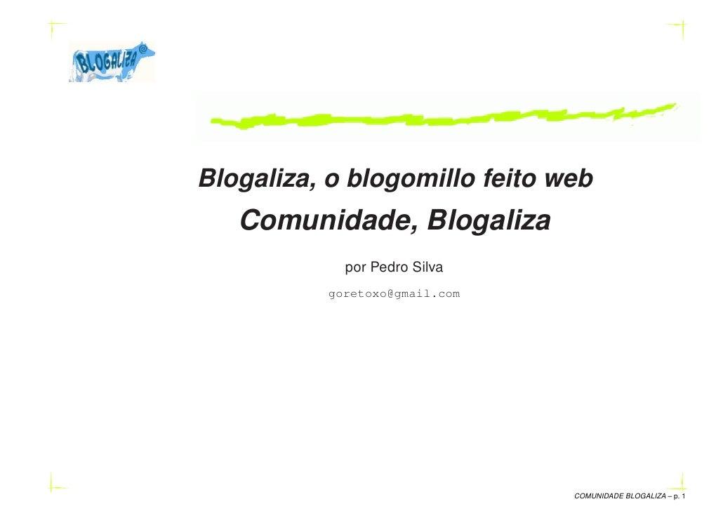 Blogaliza, o blogomillo feito web    Comunidade, Blogaliza             por Pedro Silva           goretoxo@gmail.com       ...