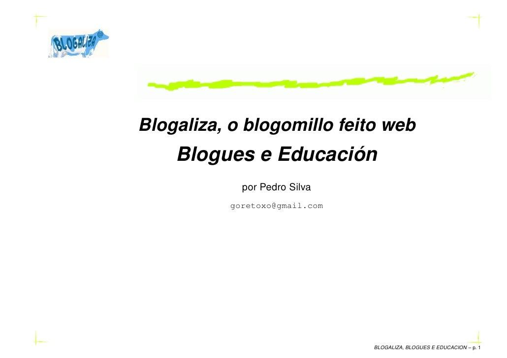 Blogaliza, o blogomillo feito web     Blogues e Educación             por Pedro Silva           goretoxo@gmail.com        ...