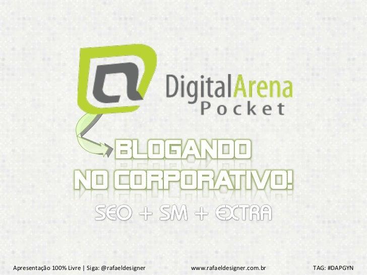 Apresentação 100% Livre   Siga: @rafaeldesigner  www.rafaeldesigner.com.br  TAG: #DAPGYN