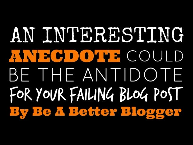 Is your blog post lacking a certain something?  Anecdotes are a great way to capture your reader's attention and enhance y...