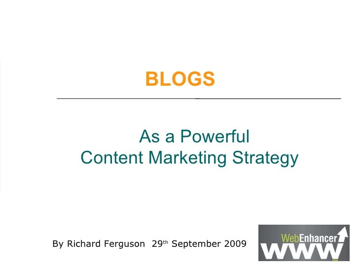 As a Powerful  Content Marketing Strategy  By Richard Ferguson  29 th  September 2009 BLOGS