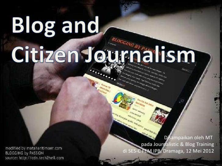Disampaikan oleh MT        pada Journalistic & Blog Trainingdi SES-C FEM IPB, Dramaga, 12 Mei 2012