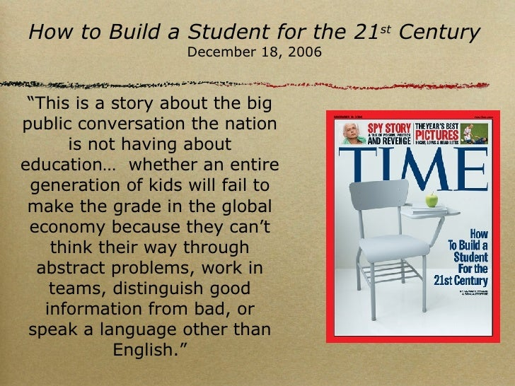 "How to Build a Student for the 21 st  Century December 18, 2006 "" This is a story about the big public conversation the na..."