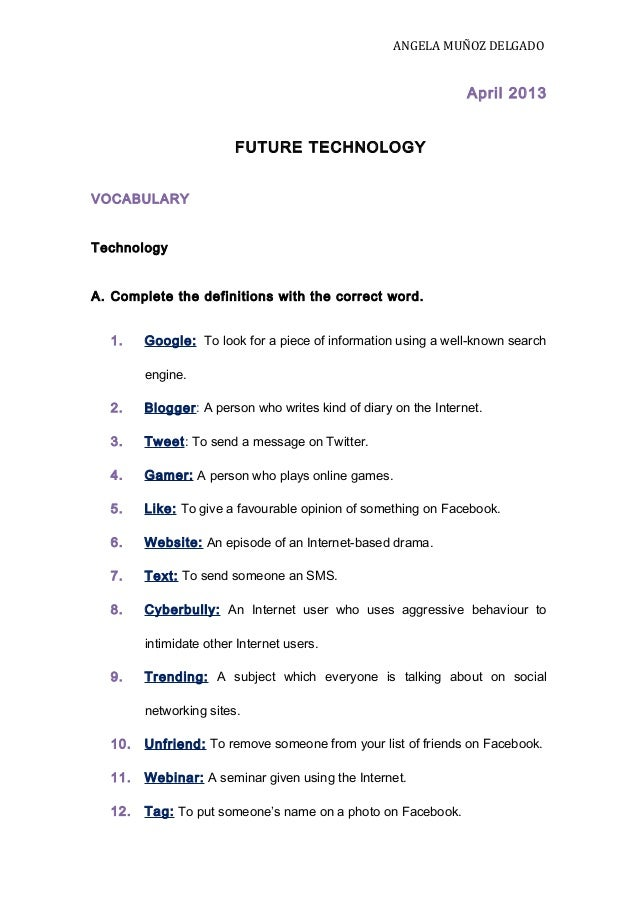 ANGELA MUÑOZ DELGADOApril 2013FUTURE TECHNOLOGYVOCABULARYTechnologyA. Complete the definitions with the correct word.1. Go...
