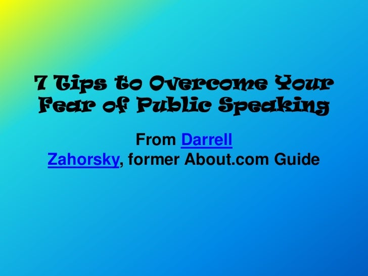 7 Tips to Overcome YourFear of Public Speaking            From Darrell Zahorsky, former About.com Guide