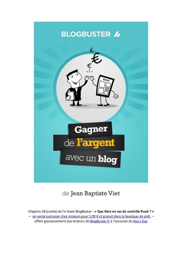 Chapitre 28 (caché) de l'e-book BlogBuster : « Que faire en cas de contrôle fiscal ? » – en vente exclusive chez Amazon po...