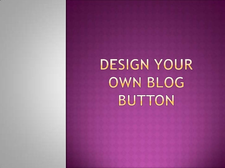 Interested in designing your own buttonto advertise your blog? Its actually moresimple than you think. Just follow this st...