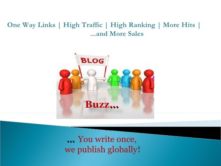 …   You write once,  we publish globally ! One Way Links | High Traffic | High Ranking | More Hits |  ...and More Sales  B...