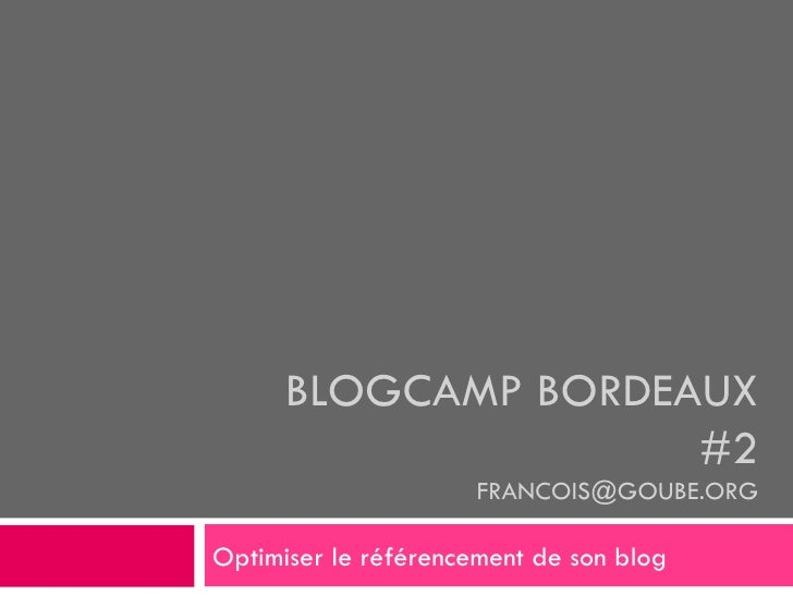 BLOGCAMP BORDEAUX #2 [email_address] Optimiser le référencement de son blog