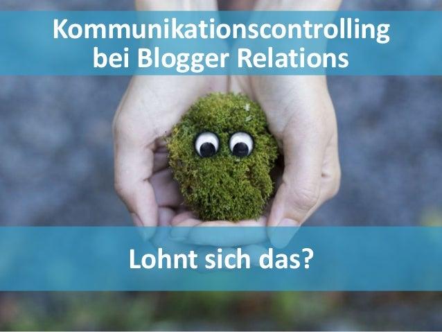 Kommunikationscontrolling bei Blogger Relations Lohnt sich das?