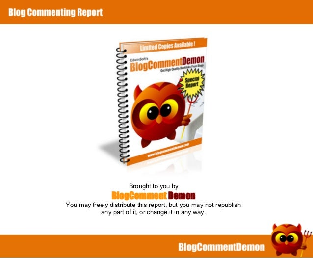 Brought to you by                    BlogComment Demon    You may freely distribute this report, but you may not republish...