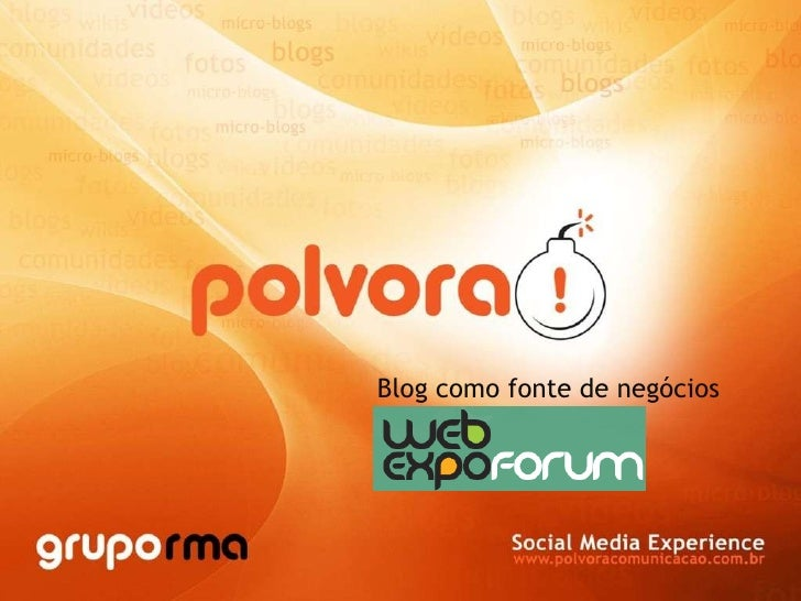WEB Expo Forum - Blog Como Fonte De Negócios