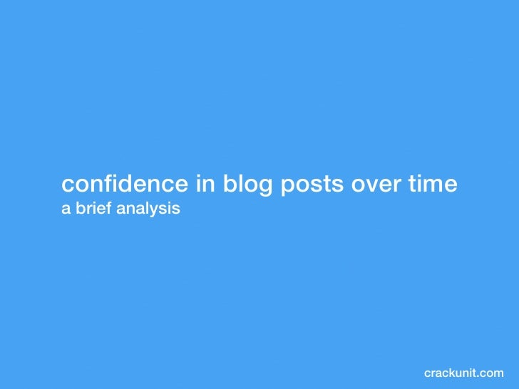 confidence in blog posts over time a brief analysis                                    crackunit.com
