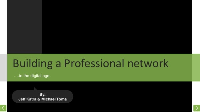 Building a Professional network ….in the digital age.  By: Jeff Katra & Michael Toma
