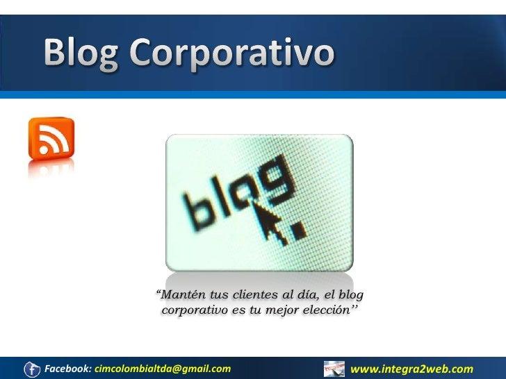 """Blog Corporativo<br />""""Mantén tus clientes al día, el blog corporativo es tu mejor elección''<br />www.integra2web.com<br ..."""