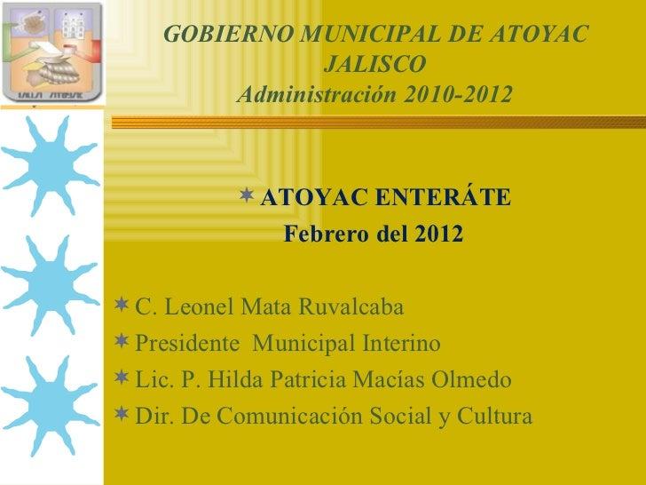 GOBIERNO MUNICIPAL DE ATOYAC                JALISCO         Administración 2010-2012            ATOYAC ENTERÁTE          ...