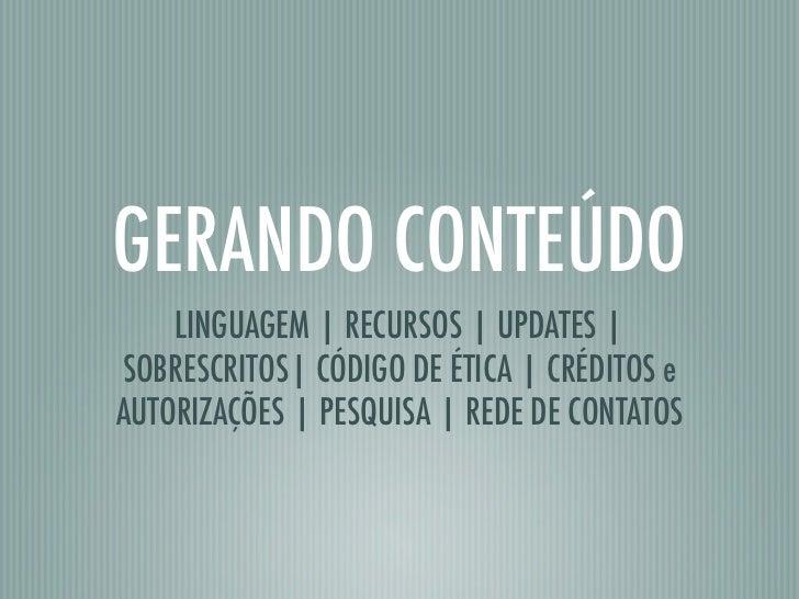 GERANDO CONTEÚDO    LINGUAGEM | RECURSOS | UPDATES |SOBRESCRITOS| CÓDIGO DE ÉTICA | CRÉDITOS eAUTORIZAÇÕES | PESQUISA | RE...