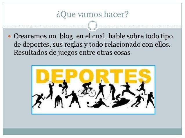 ¿Que vamos hacer?  Crearemos un blog en el cual hable sobre todo tipo de deportes, sus reglas y todo relacionado con ello...