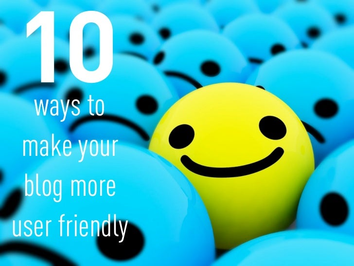 ways to make your blog moreuser friendly