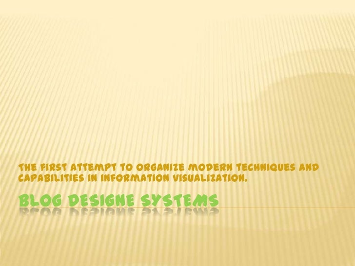 BLOG DESIGNE SYSTEMS<br />The first attempt to organize modern techniques and capabilities in information visualization.<b...