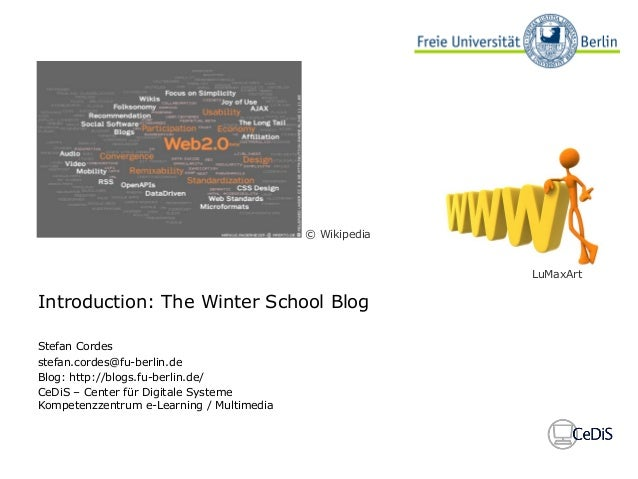 Introduction: The Winter School Blog Stefan Cordes stefan.cordes@fu-berlin.de Blog: http://blogs.fu-berlin.de/ CeDiS – Cen...