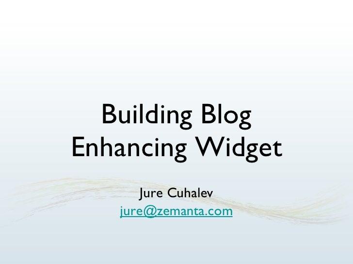 Building Blog Enhancing Widget Jure Cuhalev [email_address]