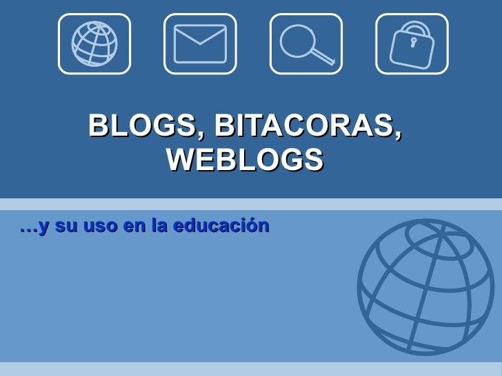 BLOGS, BITACORAS, WEBLOGS … y su uso en la educación
