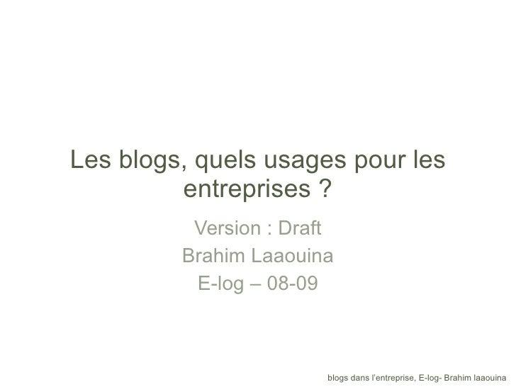 Les blogs, quels usages pour les entreprises ? Version : Draft Brahim Laaouina E-log – 08-09