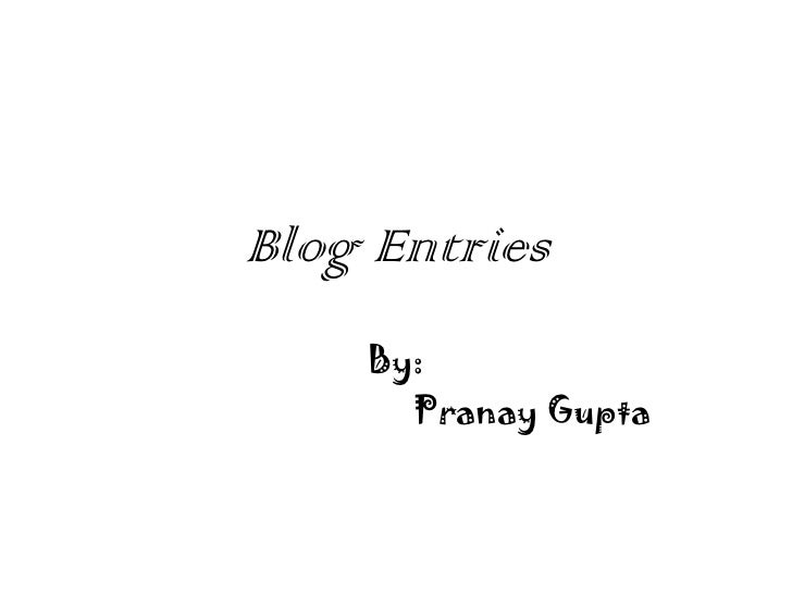 Blog Entries    By:      Pranay Gupta