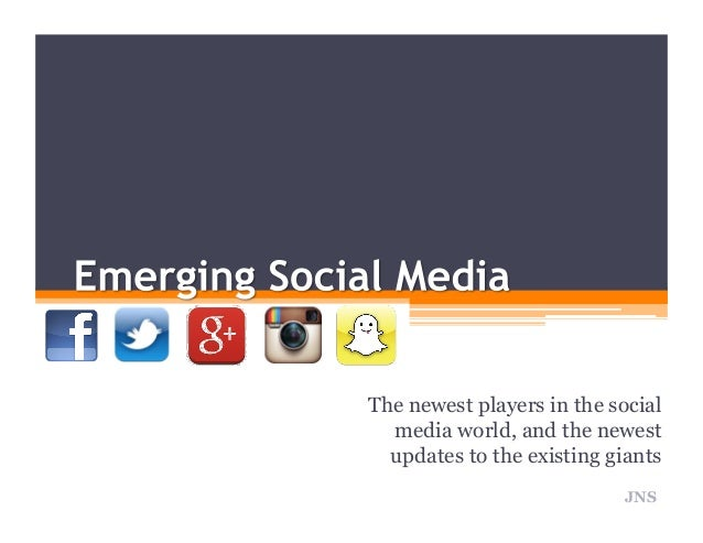 The newest players in the social media world, and the newest updates to the existing giants JNS