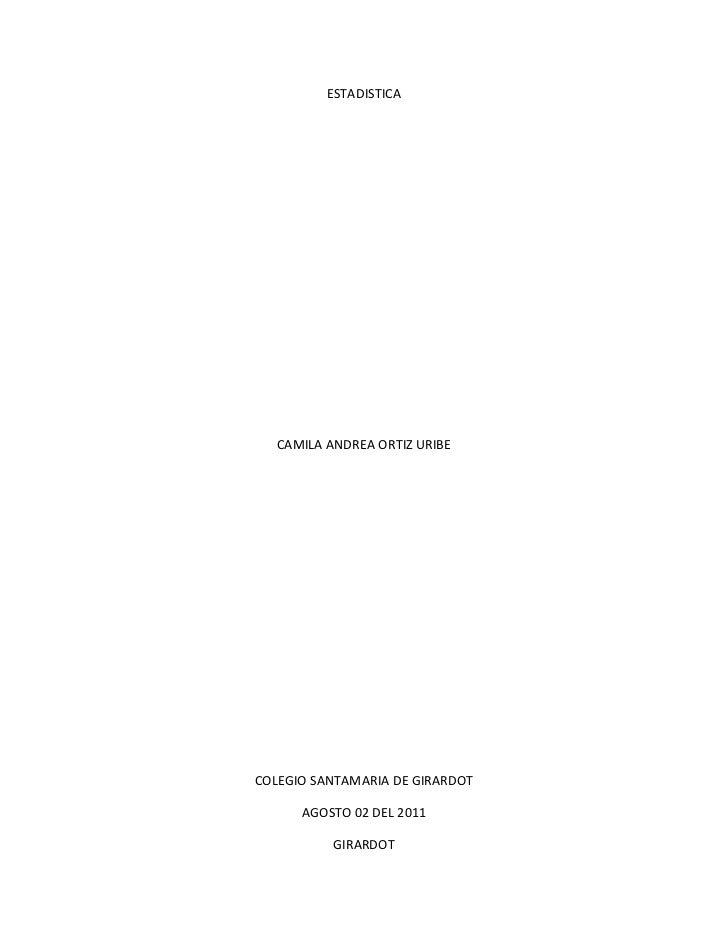 ESTADISTICA<br />CAMILA ANDREA ORTIZ URIBE<br />COLEGIO SANTAMARIA DE GIRARDOT<br />AGOSTO 02 DEL 2011<br />GIRARDOT<br />...
