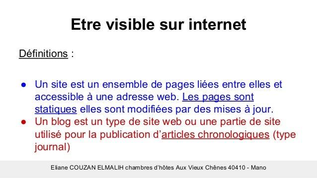 Etre visible sur internet Définitions : ● Un site est un ensemble de pages liées entre elles et accessible à une adresse w...