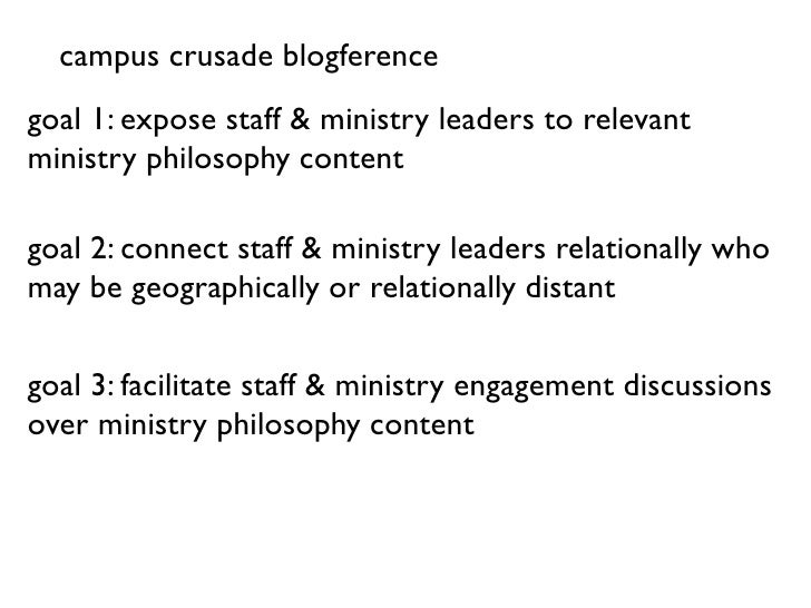 campus crusade blogference goal 1: expose staff & ministry leaders to relevant ministry philosophy content  goal 2: connec...