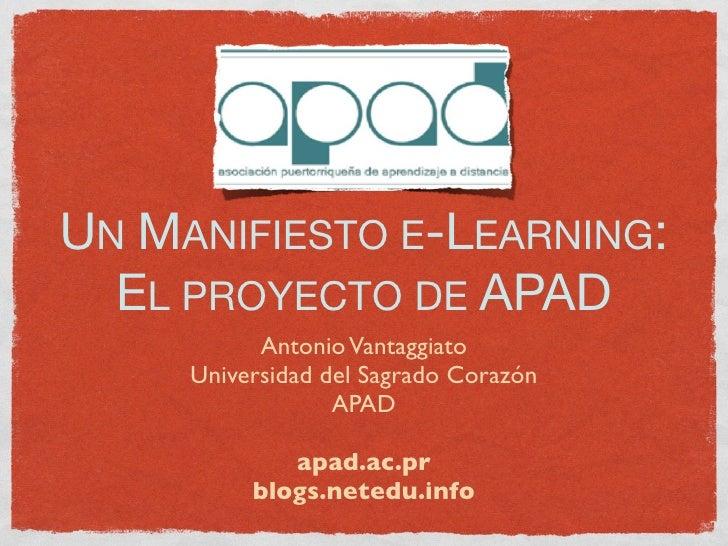 UN MANIFIESTO E-LEARNING:   EL PROYECTO DE APAD            Antonio Vantaggiato      Universidad del Sagrado Corazón       ...