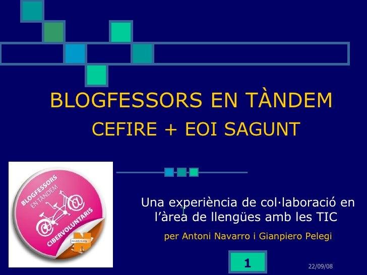 BLOGFESSORS EN TÀNDEM   CEFIRE + EOI SAGUNT T Una experiència de col·laboració en l'àrea de llengües amb les TIC  per  Ant...