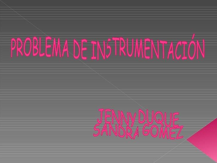 PROBLEMA DE INSTRUMENTACIÓN JENNY DUQUE  SANDRA GOMEZ