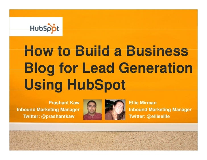 How to Build a Business   Blog for Lead Generation   Using HubSpot       g       p               Prashant Kaw   Ellie Mirm...