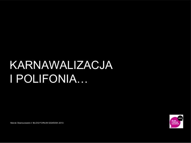 KARNAWALIZACJA I POLIFONIA…  Marek Staniszewski // BLOG FORUM GDAŃSK 2013