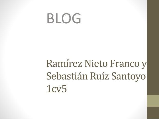 Ramírez Nieto Franco y Sebastián Ruíz Santoyo 1cv5 BLOG