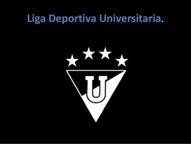 Liga Deportiva Universitaria.