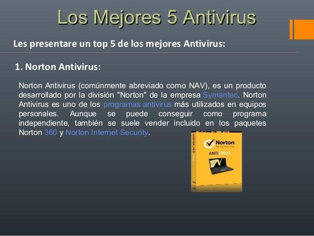 LLooss MMeejjoorreess 55 AAnnttiivviirruuss  Les presentare un top 5 de los mejores Antivirus:  1. Norton Antivirus:  Nort...
