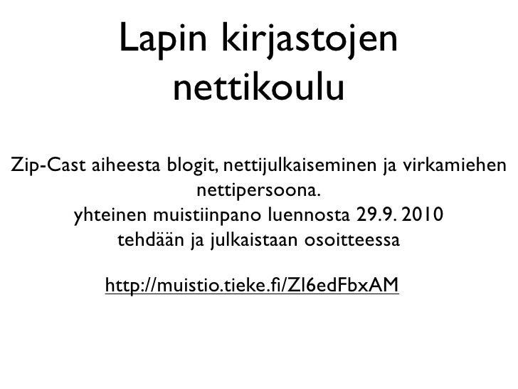 Lapin kirjastojen               nettikouluZip-Cast aiheesta blogit, nettijulkaiseminen ja virkamiehen                     ...