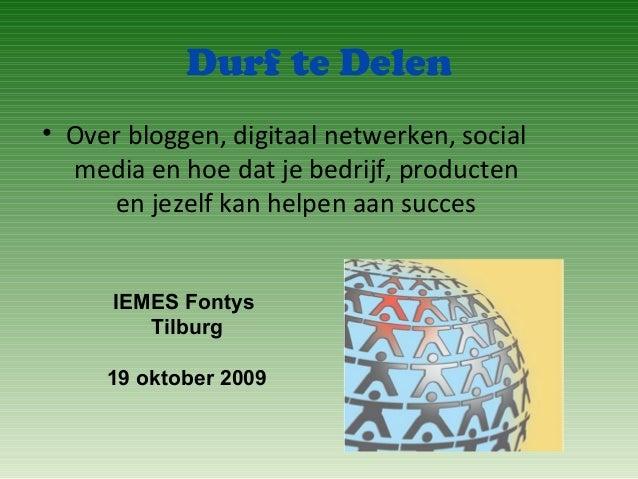 Durf te Delen • Over bloggen, digitaal netwerken, social media en hoe dat je bedrijf, producten en jezelf kan helpen aan s...